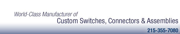 World Class Manufacturer of Custom Switches, Connectors & Assemblies